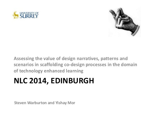 NLC 2014, EDINBURGH Assessing the value of design narratives, patterns and scenarios in scaffolding co-design processes in...