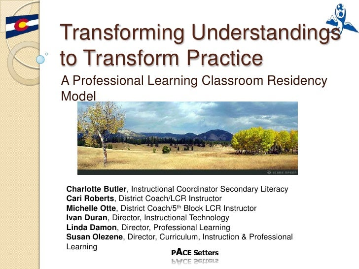 Transforming Understandings to Transform Practice A Professional Learning Classroom Residency Model     Charlotte Butler, ...