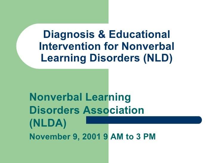 Diagnosis & Educational Intervention for Nonverbal Learning Disorders (NLD) Nonverbal Learning Disorders Association (NLDA...