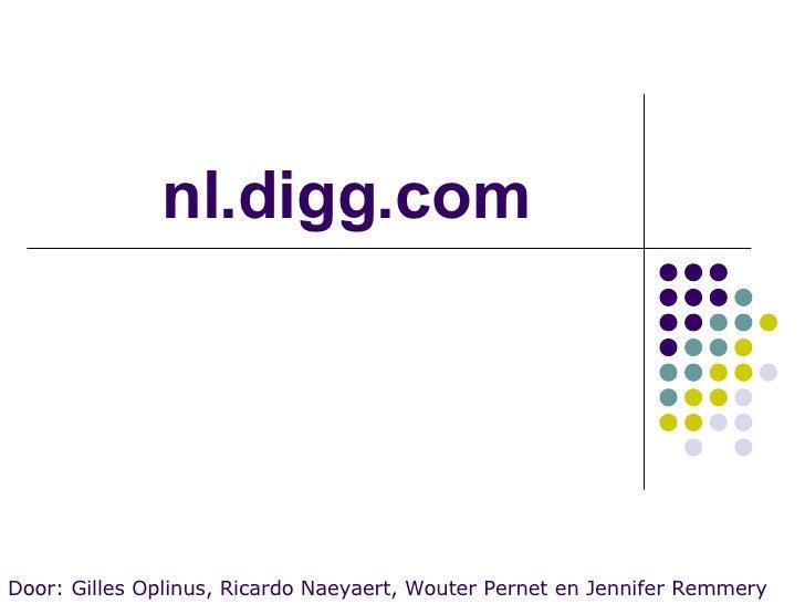 nl.digg.com Door: Gilles Oplinus, Ricardo Naeyaert, Wouter Pernet en Jennifer Remmery