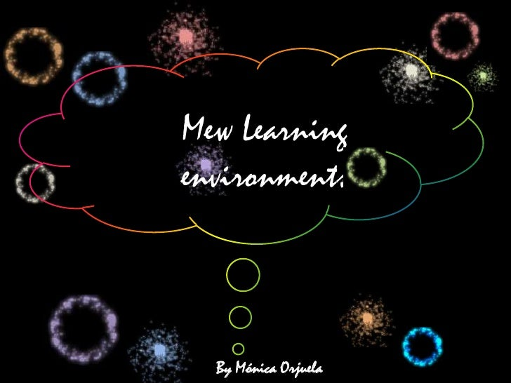 MewLearningenvironments<br />By Mónica Orjuela<br />