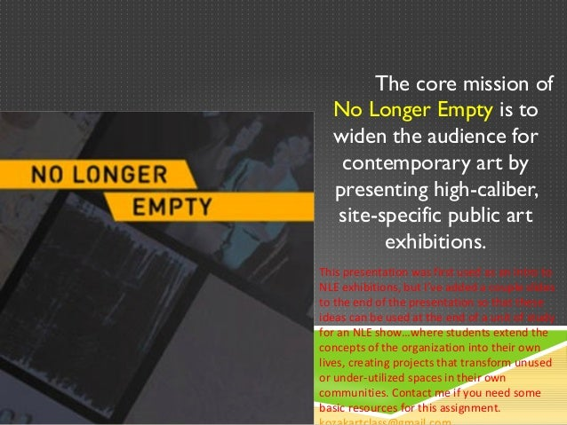 The core mission of  No Longer Empty is to  widen the audience for   contemporary art by  presenting high-caliber,  site-s...