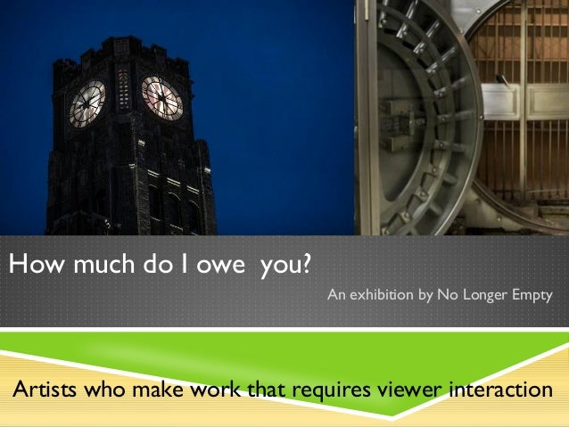 How much do I owe you?                               An exhibition by No Longer EmptyArtists who make work that requires v...