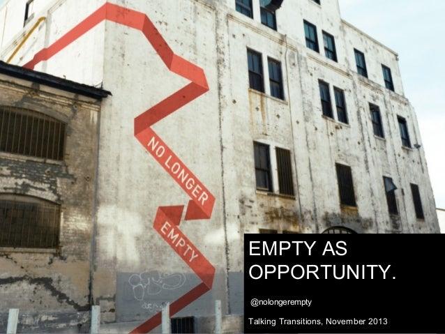 EMPTY AS OPPORTUNITY. @nolongerempty  Talking Transitions, November 2013