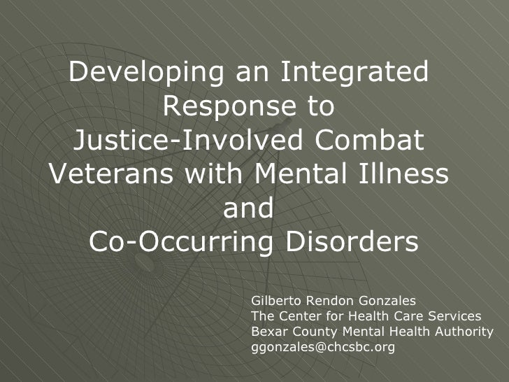 Developing an Integrated  Response to  Justice-Involved Combat  Veterans with Mental Illness  and  Co-Occurring Disorders ...