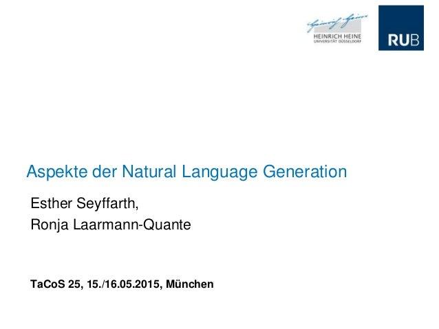 Aspekte der Natural Language Generation Esther Seyffarth, Ronja Laarmann-Quante TaCoS 25, 15./16.05.2015, München