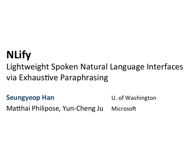 NLify	   	    Lightweight	   Spoken	   Natural	   Language	   Interfaces	   	    via	   Exhaus:ve	   Paraphrasing	    Seun...