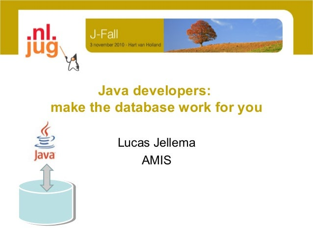 Java developers: make the database work for you Lucas Jellema AMIS