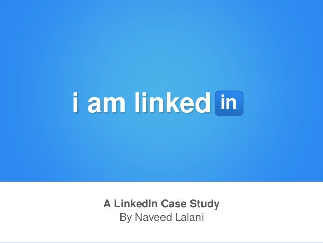 A LinkedIn Case Study By Naveed Lalani i am linked in