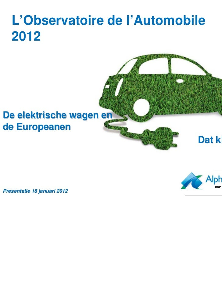 L'Observatoire de l'Automobile   2012De elektrische wagen ende Europeanen                               Dat klikt!Presenta...