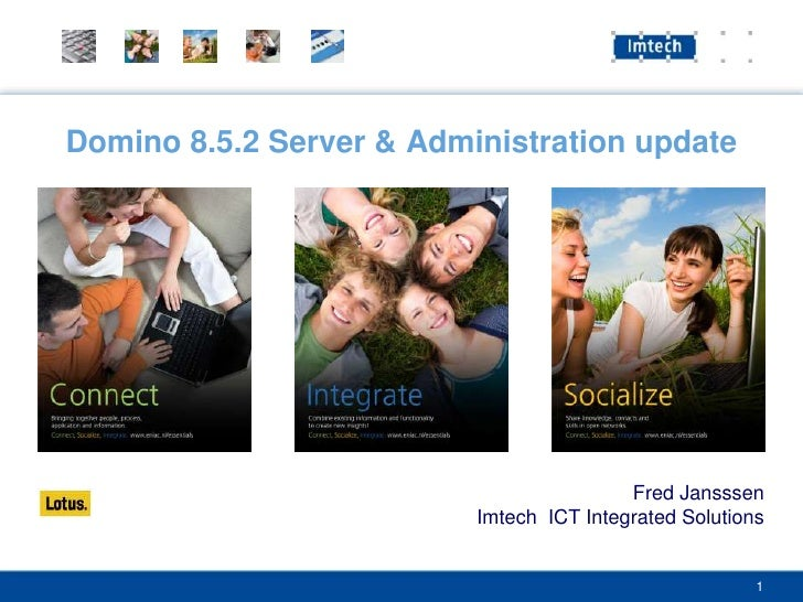 Domino 8.5.2 Server & Administration update                                               Fred Jansssen                   ...