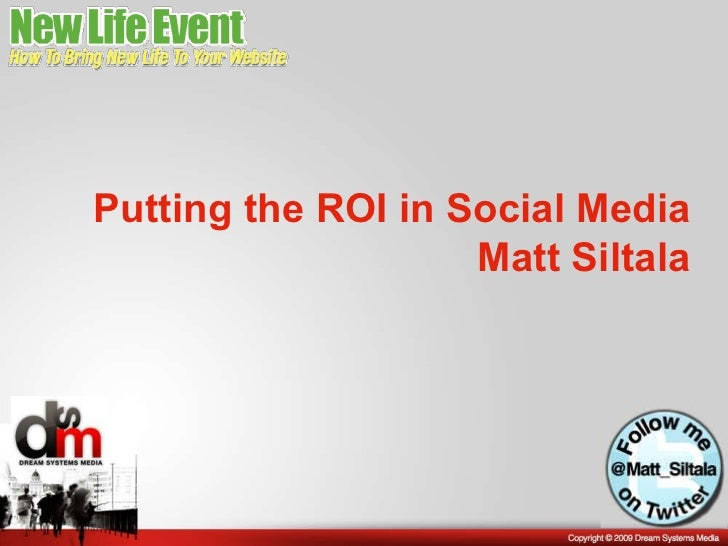 Putting the ROI in Social Media Matt Siltala
