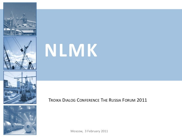 NLMKTROIKA DIALOG CONFERENCE THE RUSSIA FORUM 2011          Moscow, 3 February 2011