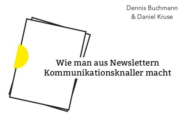 Dennis Buchmann  & Daniel Kruse  Wie man aus Newslettern  Kommunikationsknaller macht