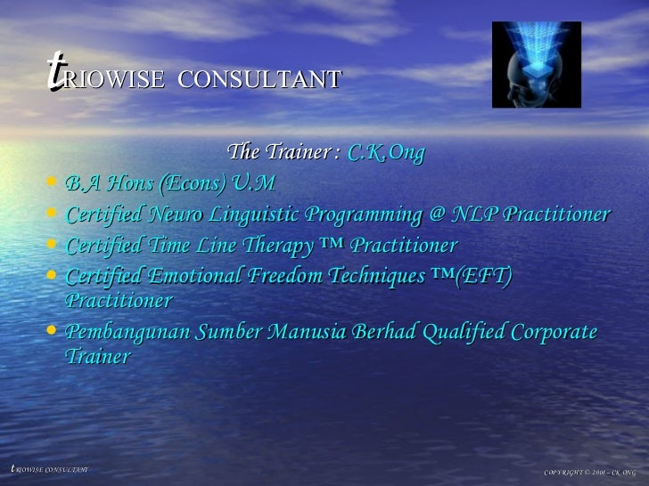 t RIOWISE   CONSULTANT <ul><li>The Trainer :  C.K.Ong </li></ul><ul><li>B.A Hons (Econs) U.M </li></ul><ul><li>Certified N...