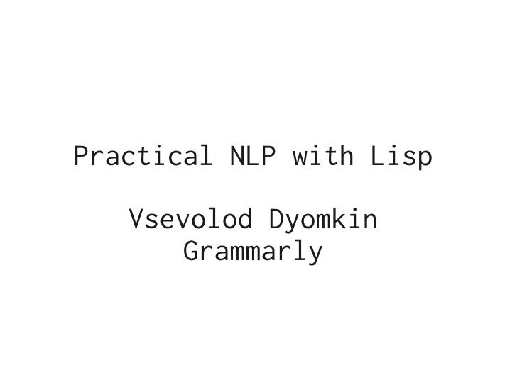 Practical NLP with Lisp   Vsevolod Dyomkin       Grammarly