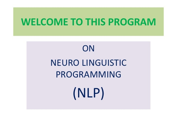 WELCOME TO THIS PROGRAM           ON     NEURO LINGUISTIC      PROGRAMMING         (NLP)