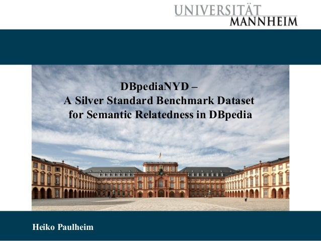 DBpediaNYD – A Silver Standard Benchmark Dataset for Semantic Relatedness in DBpedia  10/22/13 Paulheim Heiko Paulheim Hei...