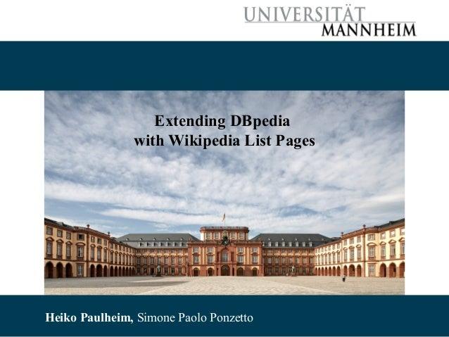 Extending DBpedia with Wikipedia List Pages  10/22/13 Paulheim, Simone Paolo Simone Paolo Ponzetto Heiko Paulheim, Ponzett...