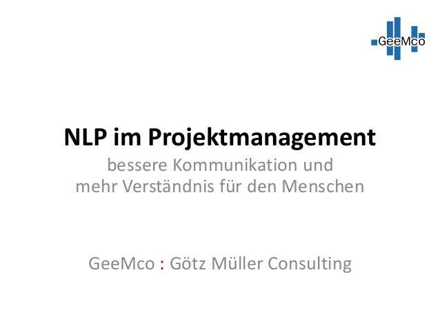 NLP im Projektmanagement bessere Kommunikation und mehr Verständnis für den Menschen GeeMco : Götz Müller Consulting
