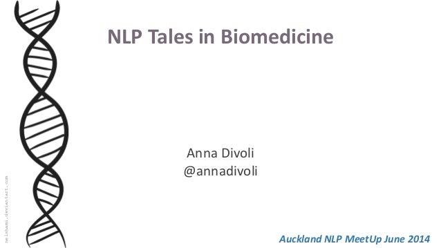 NLP Tales in Biomedicine Anna Divoli @annadivoli nelshami.deviantart.com Auckland NLP MeetUp June 2014