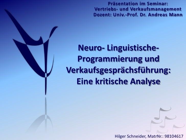 Präsentation im Seminar:      Vertriebs- und Verkaufsmanagement      Dozent: Univ.-Prof. Dr. Andreas Mann   Neuro- Linguis...