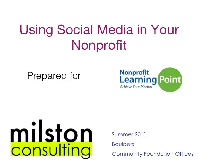 Using Social Media in Your Nonprofit Prepared for  Summer 2011 Boulders Community Foundation Offices