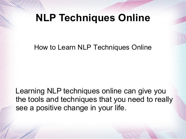 NLP Techniques OnlineLearning NLP techniques online can give youthe tools and techniques that you need to reallysee a posi...