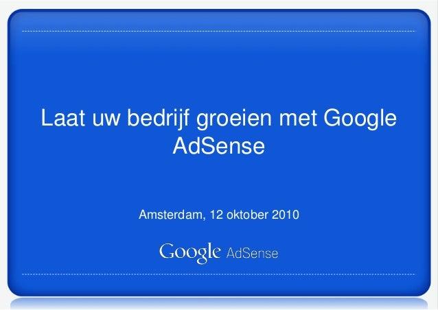 Laat uw bedrijf groeien met Google AdSense Amsterdam, 12 oktober 2010
