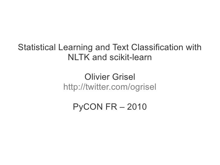 Statistical Learning and Text Classification with               NLTK and scikit-learn                     Olivier Grisel  ...