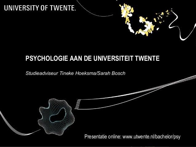 PSYCHOLOGIE AAN DE UNIVERSITEIT TWENTE Studieadviseur Tineke Hoeksma/Sarah Bosch  Presentatie online: www.utwente.nl/bache...