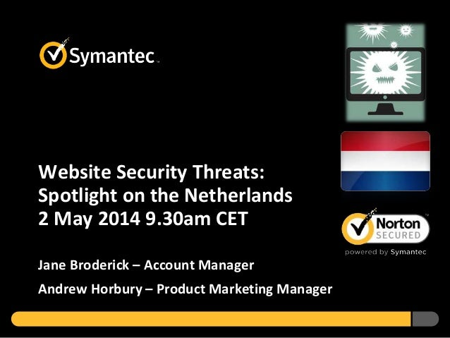 Website Security Threats: Spotlight on the Netherlands 2 May 2014 9.30am CET Jane Broderick – Account Manager Andrew Horbu...