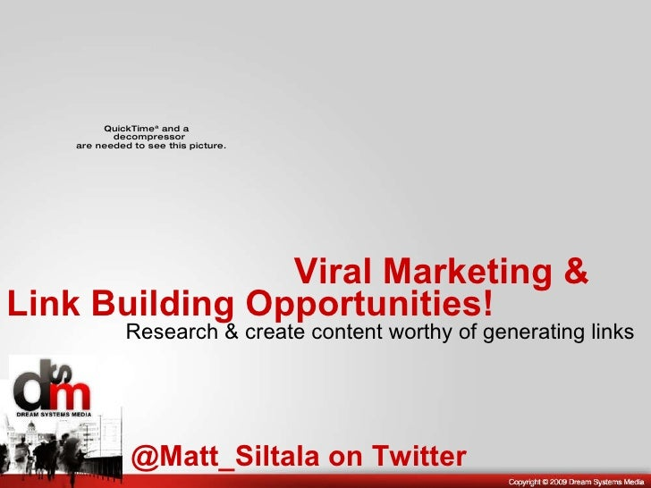 Link Building Opportunities! @Matt_Siltala on Twitter Research & create content worthy of generating links Viral Marketing...