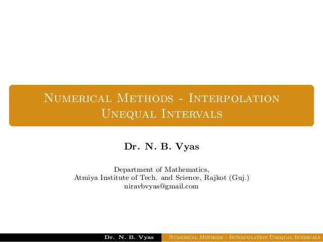 Numerical Methods - Interpolation Unequal Intervals Dr. N. B. Vyas Department of Mathematics, Atmiya Institute of Tech. an...