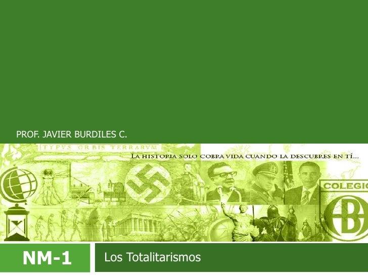 PROF. JAVIER BURDILES C.<br />NM-1<br />Los Totalitarismos<br />