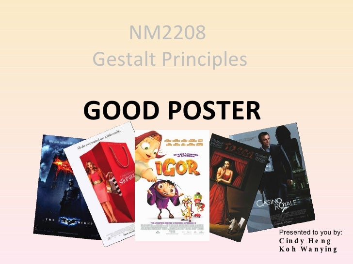 <ul><li>GOOD POSTER </li></ul>Presented to you by:  Cindy Heng  Koh Wanying NM2208  Gestalt Principles
