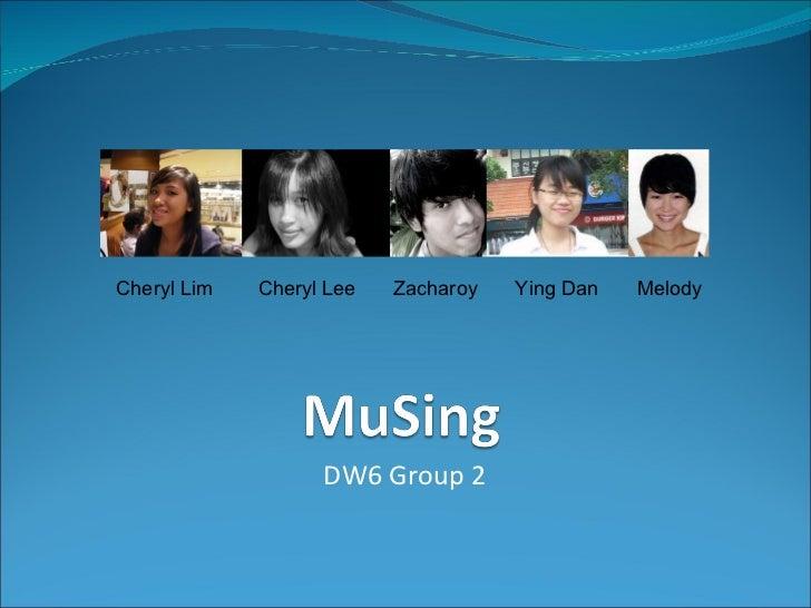 DW6 Group 2 Cheryl Lim Cheryl Lee Zacharoy Ying Dan Melody