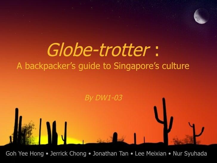 Goh Yee Hong • Jerrick Chong • Jonathan Tan • Lee Meixian • Nur Syuhada Globe-trotter  : A backpacker's guide to Singapore...
