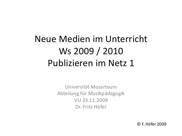 Neue Medien im Unterricht Ws 2009 / 2010 Publizieren im Netz 1 Universität Mozarteum Abteilung für Musikpädagogik VU 23.11...