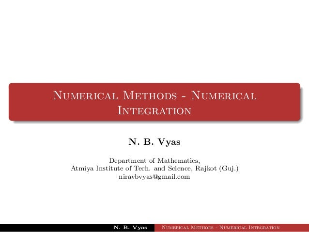 Numerical Methods - NumericalIntegrationN. B. VyasDepartment of Mathematics,Atmiya Institute of Tech. and Science, Rajkot ...
