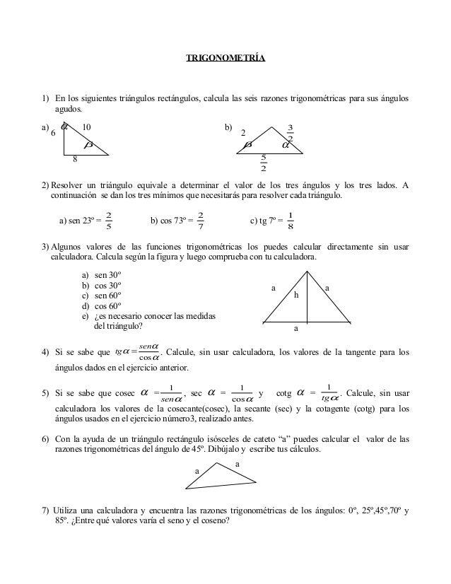 TRIGONOMETRÍA 1) En los siguientes triángulos rectángulos, calcula las seis razones trigonométricas para sus ángulos agudo...