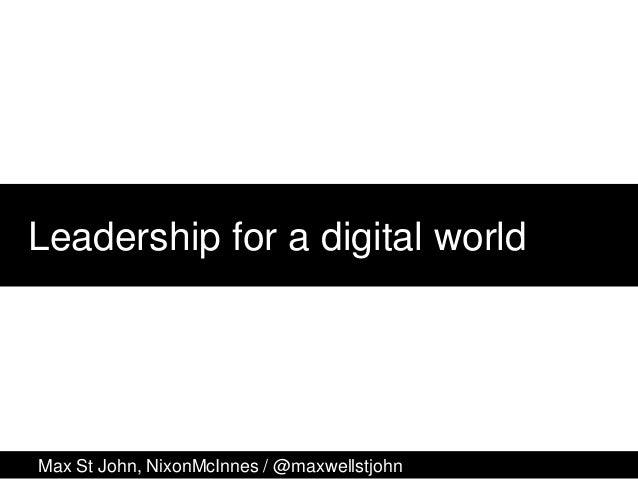 Leadership for a digital worldMax St John, NixonMcInnes / @maxwellstjohn