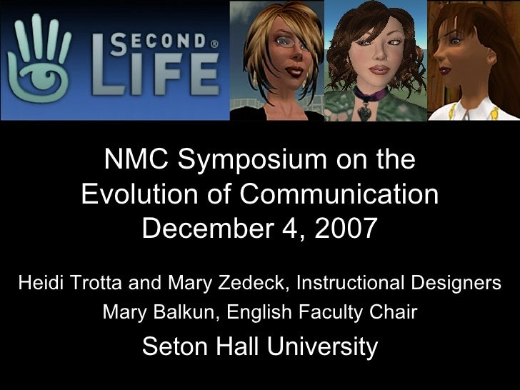 NMC Symposium on the Evolution of Communication December 4, 2007 Heidi Trotta and Mary Zedeck, Instructional Designers Mar...
