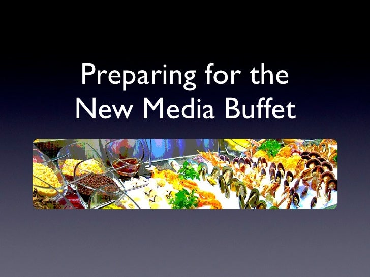Preparing for the New Media Buffet