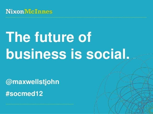 The future ofbusiness is social.@maxwellstjohn#socmed12Page 1 | Social Business Pioneers