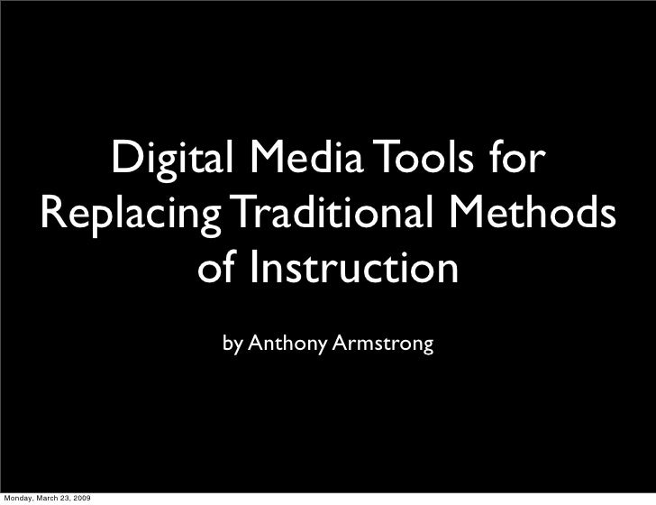 Digital Media Tools for         Replacing Traditional Methods                 of Instruction                          by A...
