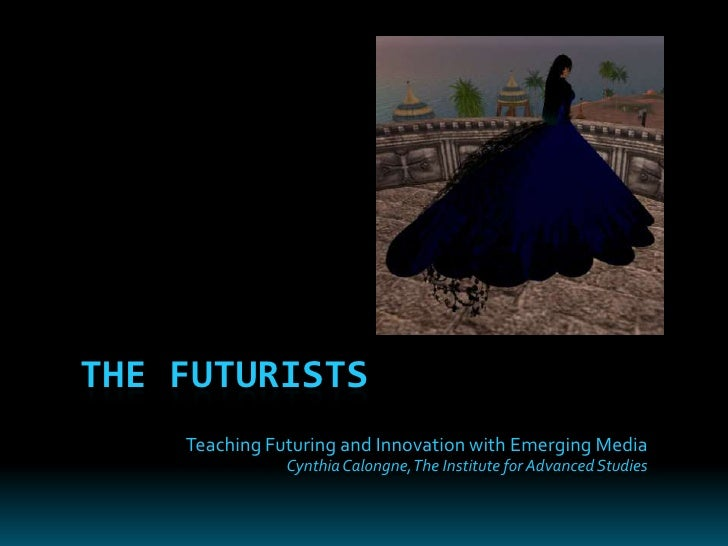 The Futurists<br />Teaching Futuring and Innovation with Emerging Media<br />Cynthia Calongne, The Institute for Advanced ...