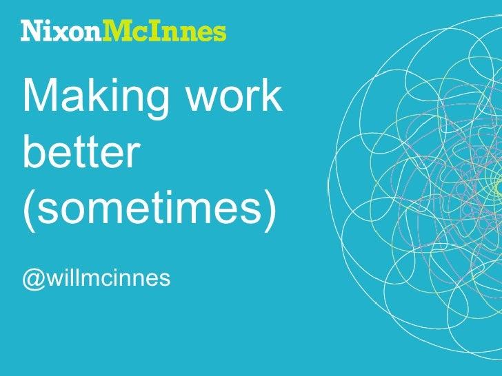 Making work better (sometimes) - NixonMcInnes