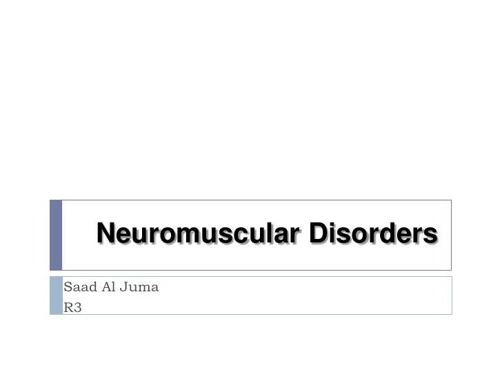 Neuromuscular Disorders<br />Saad Al Juma <br />R3 <br />