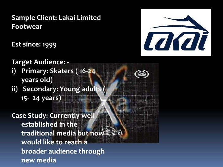 Sample Client: Lakai Limited Footwear<br />Est since: 1999<br />Target Audience: - <br />Primary: Skaters ( 16-24 years ol...